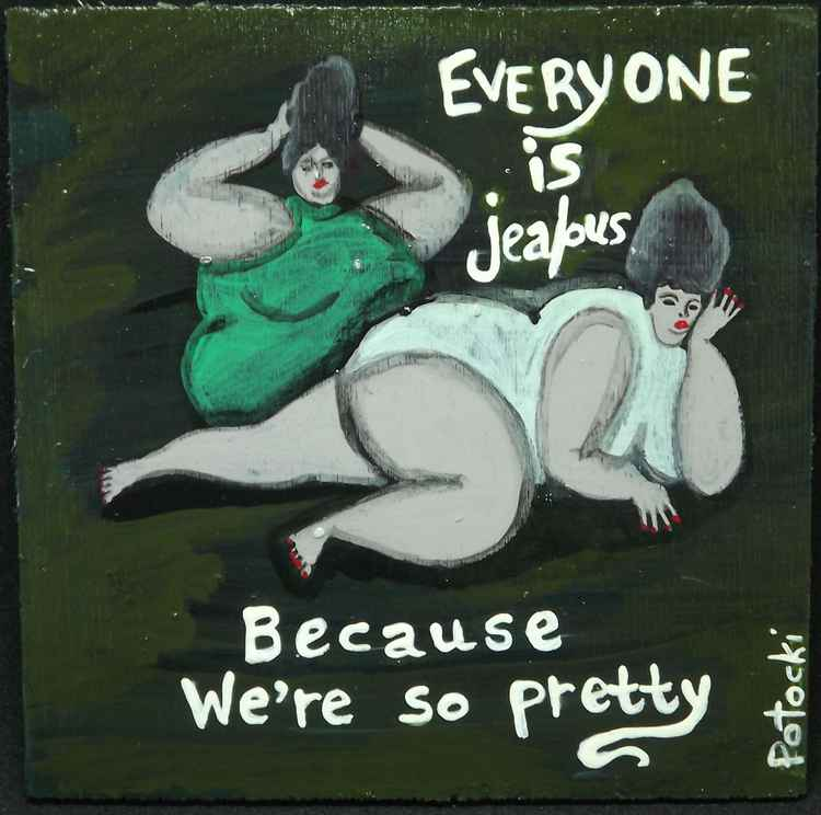 BBW Everyone is Jealous Because We're so Pretty on Wood -
