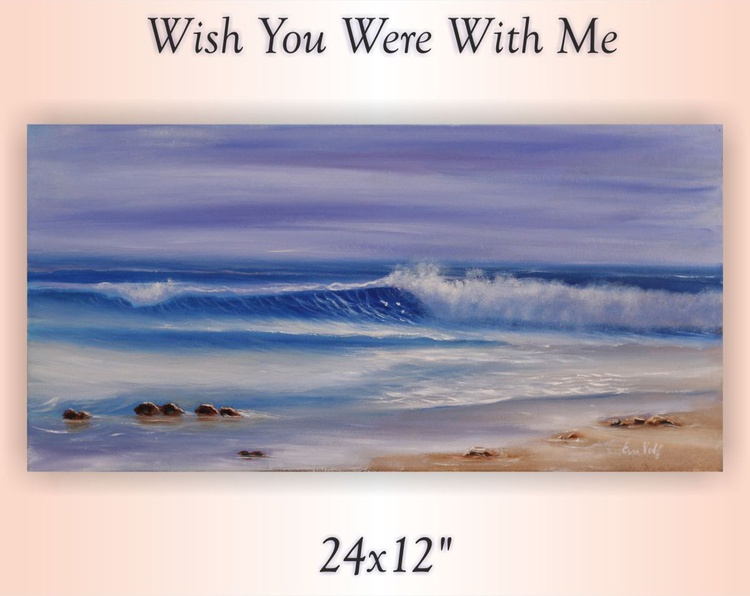 """Wish You Were With Me 24x12"""" - Image 0"""