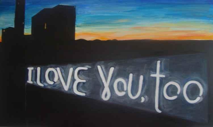 I love you, too -